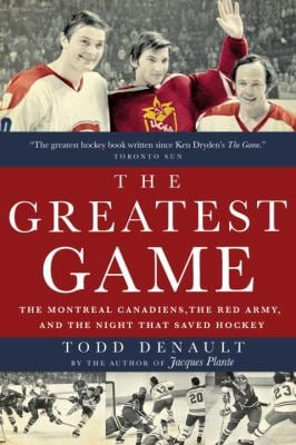 The Greatest Game: The Montreal Canadiens, the Red Army, and the Night That Saved Hockey 9780771026355