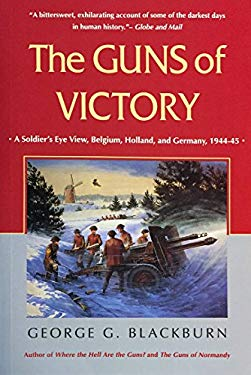 The Guns of Victory: A Soldier's Eye View, Belgium, Holland, and Germany, 1944-45 9780771015052