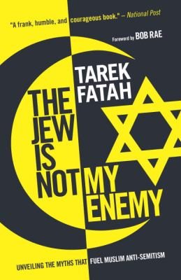 The Jew Is Not My Enemy: Unveiling the Myths That Fuel Muslim Anti-Semitism 9780771047848