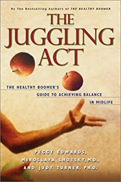 The Juggling ACT: The Healthy Boomer's Guide to Achieving Balance in Midlife 9780771030512