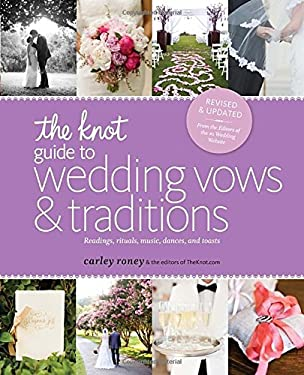 The Knot Guide to Wedding Vows and Traditions [Revised Edition]: Readings, Rituals, Music, Dances, and Toasts 9780770433796