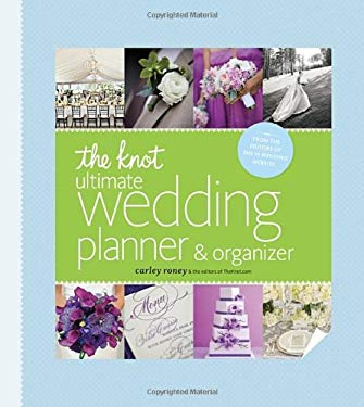 The Knot Ultimate Wedding Planner & Organizer [Binder Edition]: Worksheets, Checklists, Etiquette, Calendars, and Answers to Frequently Asked Question 9780770433369