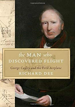 The Man Who Discovered Flight: George Cayley and the First Airplane 9780771029714