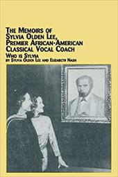 The Memoirs of Sylvia Olden Lee, Premier African-American Classical Vocal Coach Who Is Sylvia 20707621