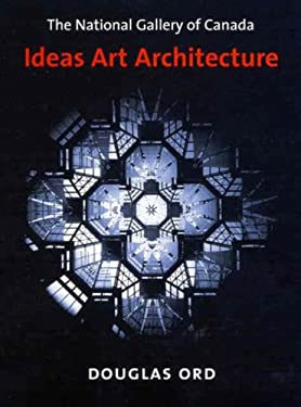 The National Gallery of Canada: Ideas, Art, Architecture 9780773525092