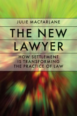 The New Lawyer: How Settlement Is Transforming the Practice of Law 9780774814362