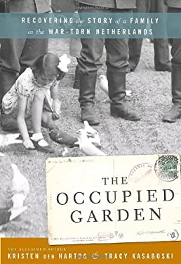 The Occupied Garden: Recovering the Story of a Family in the Wartorn Netherlands 9780771026225