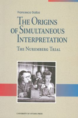 The Origins of Simultaneous Interpretation: The Nuremberg Trial 9780776604572