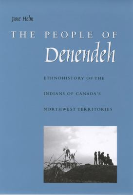 The People of Denendeh: Ethnohistory of the Indians of Canada's Northwest Territories 9780773521452