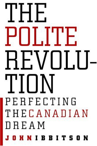 The Polite Revolution: Perfecting the Canadian Dream 9780771043512