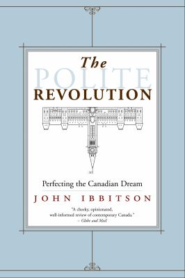 The Polite Revolution: Perfecting the Canadian Dream 9780771043178