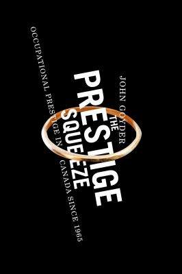 The Prestige Squeeze: Occupational Prestige in Canada Since 1965 9780773536111