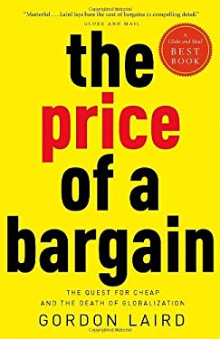The Price of a Bargain: The Quest for Cheap and the Death of Globalization 9780771046070