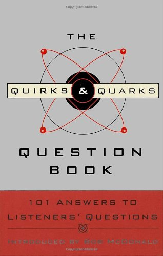 The Quirks & Quarks Question Book: 101 Answers to Listeners' Questions 9780771054488