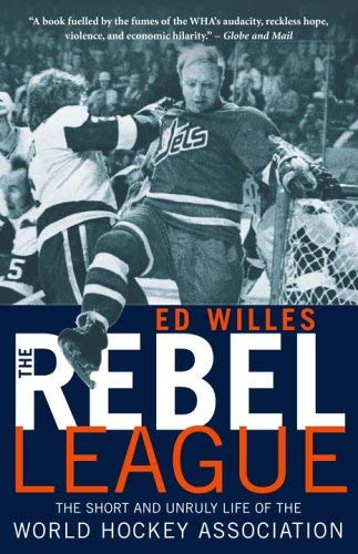 The Rebel League: The Short and Unruly Life of the World Hockey Association 9780771089497