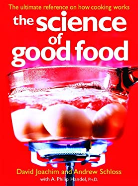 The Science of Good Food: The Ultimate Reference on How Cooking Works 9780778801894