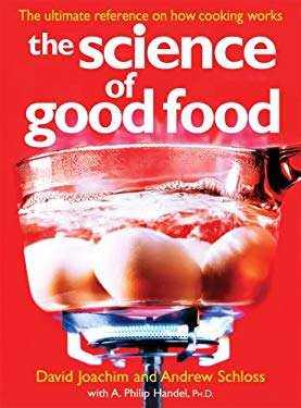 The Science of Good Food: The Ultimate Reference on How Cooking Works 9780778802051