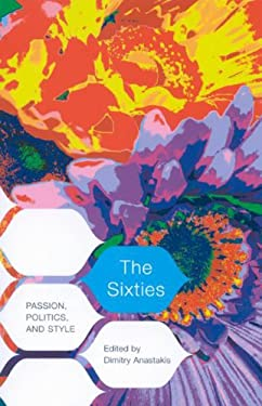 The Sixties: Passion, Politics, and Style 9780773533226