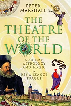 The Theatre of the World: Alchemy, Astrology and Magic in Renaissance Prague 9780771056901