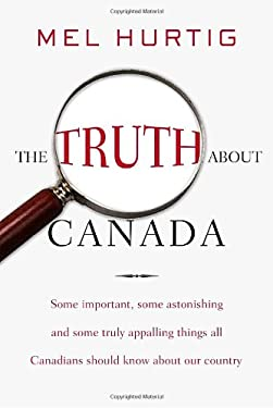 The Truth about Canada: Some Important, Some Astonishing, and Some Truly Appalling Things All Canadians Should Know about Our Country 9780771041655