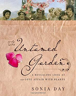 The Untamed Garden: A Revealing Look at Our Love Affair with Plants 9780771025051