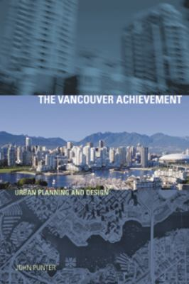 The Vancouver Achievement: Urban Planning and Design 9780774809726