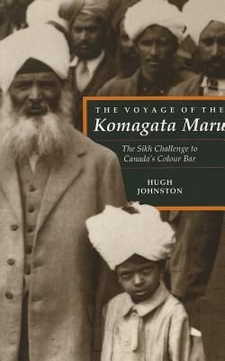 The Voyage of the Komagata Maru: The Sikh Challenge to Canada's Colour Bar 9780774803403
