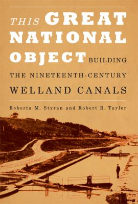 This Great National Object: Building the Nineteenth-Century Welland Canals 9780773538931