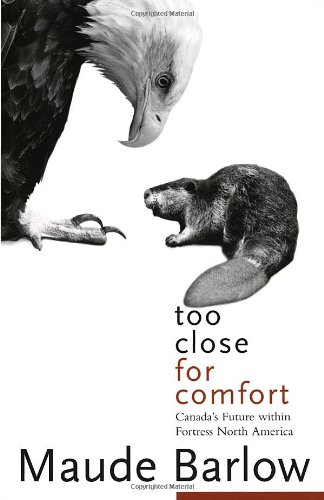 Too Close for Comfort: Canada's Future Within Fortress North America 9780771010880