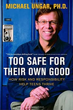 Too Safe for Their Own Good: How Risk and Responsibility Help Teens Thrive 9780771087080