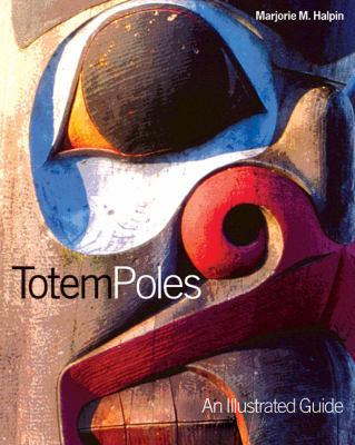 Totem Poles: An Illustrated Guide 9780774801416
