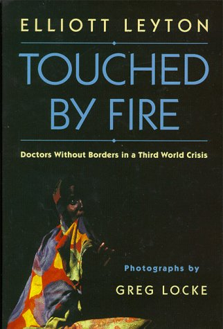 Touched by Fire: Doctors Without Borders in a Third World Crisis 9780771053054