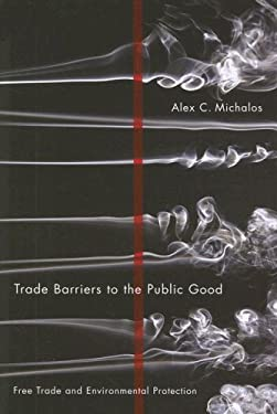 Trade Barriers to the Public Good: Free Trade and Environmental Protection 9780773533806