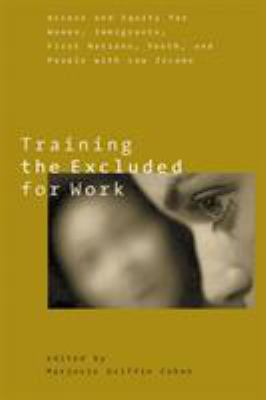 Training the Excluded for Work: Access and Equity for Women, Immigrants, First Nations, Youth, and People with Low Income 9780774810067