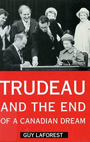 Trudeau and the End of a Candian Dream 9780773513228