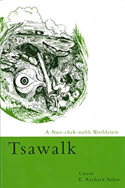 Tsawalk: A Nuu-Chah-Nulth Worldview 9780774810852