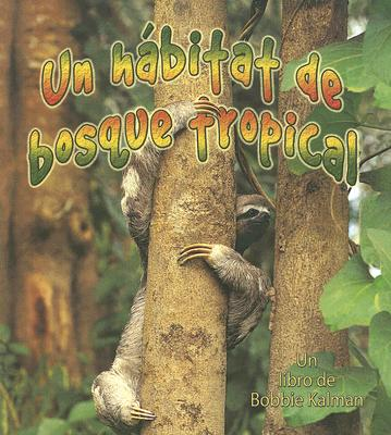 Un Habitat de Bosque Tropical = A Rainforest Habitat 9780778783572