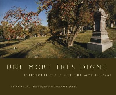 Une Mort Tres Digne: L'Histoire Du Cimetiere Mont-Royal 9780773525993