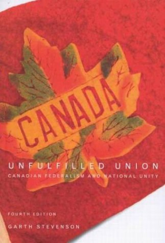 Unfulfilled Union: Canadian Federalism and National Unity 9780773527447