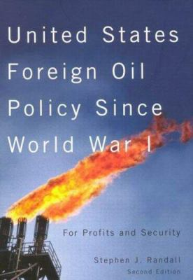 United States Foreign Oil Policy Since World War I: For Profits and Security 9780773529229