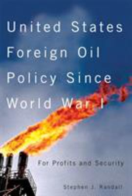 United States Foreign Oil Policy Since World War I: For Profits and Security 9780773529236