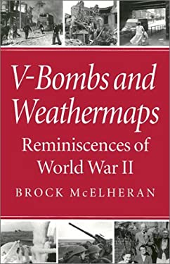 V-Bombs and Weathermaps: Reminiscences of World War II 9780773513303