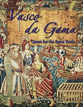 Vasco Da Gama: Quest for the Spice Trade 9780778724575
