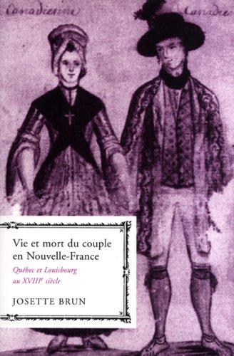Vie Et Mort Du Couple En Nouvelle-France: Quebec Et Louisbourg Au Xviiie Siecle 9780773530683