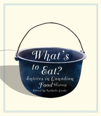 What's to Eat?: Entrees in Canadian Food History 9780773535701