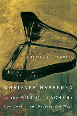 Whatever Happened to the Music Teacher?: How Government Decides and Why 9780773543737