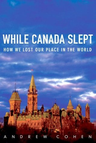 While Canada Slept: How We Lost Our Place in the World 9780771022760