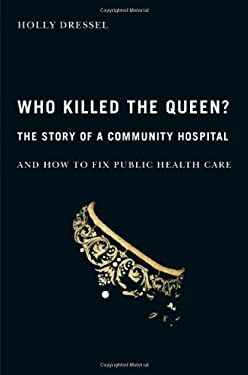 Who Killed the Queen?: The Story of a Community Hospital and How to Fix Public Health Care 9780773533400