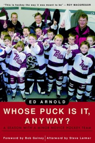 Whose Puck Is It, Anyway?: A Season with a Minor Novice Hockey Team 9780771007811
