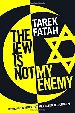 The Jew Is Not My Enemy: Unveiling the Myths That Fuel Muslim Anti-Semitism 9780771047831